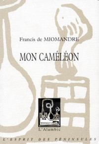 Francis de Miomandre - Mon caméléon. suivi de Huit lettres inédites.