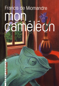 Francis de Miomandre - Mon caméléon.