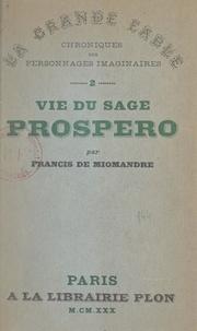 Francis de Miomandre - Vie du sage Prospero.