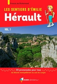 Francis de Richemond - Les sentiers d'Emilie dans l'Hérault - Volume 1, 30 promenades pour tous du littoral montpelliérain au sud du Larzac.