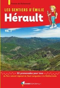 Francis de Richemond - Les sentiers d'Emilie dans l'Hérault - Volume 2, 30 promenades pour tous du Parc naturel régional du Haut-Languedoc à la Méditerranée.