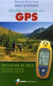 Francis de Richemond - Savoir utiliser un GPS - Initiation de base Randonnée pédestre Navigation maritime.