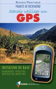 Francis de Richemond - Savoir utiliser un GPS - Initiation de base, Randonnée pédestre, Navigation maritime.