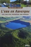 Francis Debaisieux et Noël Graveline - L'eau en Auvergne - Lacs, eaux vives, thermalisme, eaux minérales.
