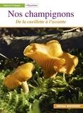 Francis Debaisieux et Michel Borel - Nos champignons - De la cueillette à l'assiette.