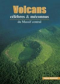 Francis Debaisieux et Noël Graveline - Volcans célèbres & méconnus du Massif central.