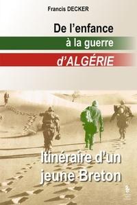 Francis Decker - De l'enfance à la guerre d'Algérie - Itinéraire d'un jeune breton.