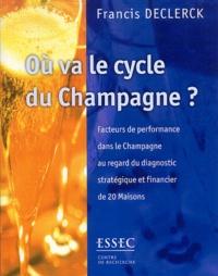 Francis Declerck - Où va le cycle du Champagne - Facteurs de performance dans le Champagne au regard du diagnostic stratégique et financier de 20 Maisons.