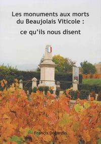 Francis Dégardin - Les monuments aux morts du Beaujolais Viticole : ce qu'ils nous disent . - ..