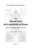 Francis Delacour - Le Portail Nord de la cathédrale de Rouen - Chemin initiatique dans la cour des libraires.