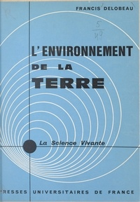 Francis Delobeau et Jean Coulomb - L'environnement de la Terre.