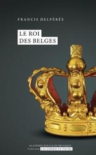 Francis Delpérée - Le roi des Belges.