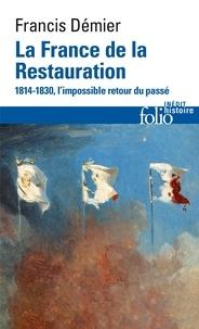 Francis Démier - La France de la Restauration (1814-1830) - L'impossible retour du passé.