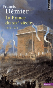 Francis Démier - La France du XIXe siècle - 1814-1914.