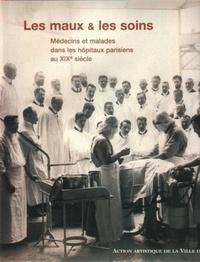 Francis Démier - Les maux et les soins - Médecins et malades dans les hôpitaux parisiens au XIXe  siècle.