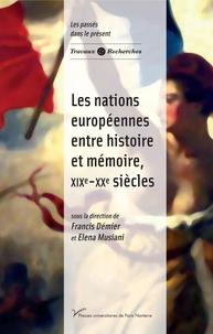 Francis Démier et Elena Musiani - Les nations européennes entre histoire et mémoire, XIX-XXe siècles.