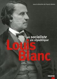 Francis Démier - Louis Blanc - Un socialiste en République.