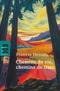 Francis Deniau - Chemins de vie, chemins de Dieu.