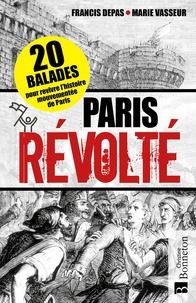 Francis Depas et Marie Vasseur - Paris révolté - 20 balades pour revivre l'histoire mouvementée de Paris.