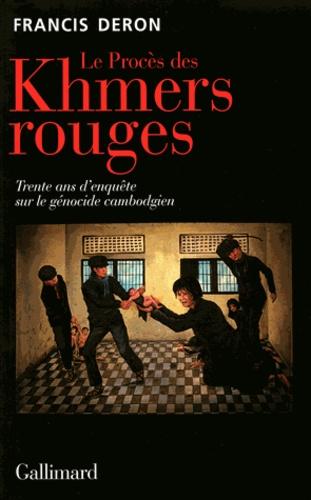 Francis Deron - Le procès des Khmers rouges - Trente ans d'enquête sur le génocide du Cambodge.