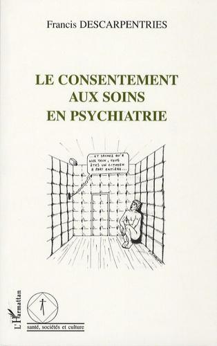 Francis Descarpentries - Le consentement aux soins en psychiatrie.