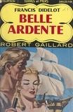 Francis Didelot et Robert Gaillard - Belle ardente.