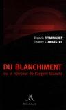 Francis Dominguez et Thierry Combastet - Du blanchiment - Ou la noirceur de l'argent blanchi.