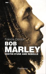 Francis Dordor - Bob Marley - Destin d'une âme rebelle.