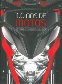 Francis Dréer - 100 ans de motos - Les modèles mythiques de 1900 à nos jours.