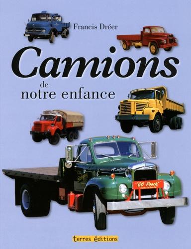 Francis Dréer - Camions de notre enfance - 1945-1975.
