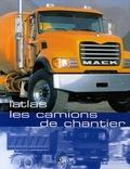 Francis Dréer - L'atlas des camions de chantier.