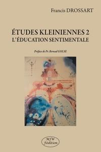 Francis Drossart - Etudes Kleiniennes 2 - L'éducation sentimentale.
