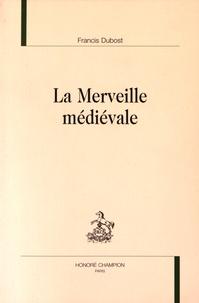 Francis Dubost - La merveille médiévale.