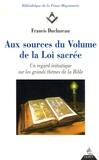 Francis Ducluzeau - Aux sources du volume de la loi sacrée - Un regard initiatique sur les grands thèmes de la Bible.