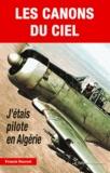 Francis Ducres - Les canons du ciel - J'étais pilote en Algérie.