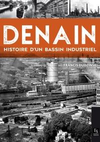 Francis Dudzinski-Ozdoba - Denain - Histoire d'un bassin industriel.
