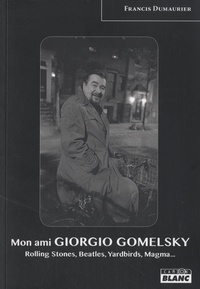 Deedr.fr Mon ami Giorgio Gomelsky - Rolling Stones, Yardbirds, Magma, Gong Image
