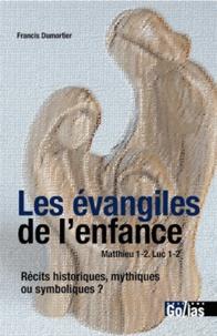 Francis Dumortier - Les évangiles de l'enfance, Matthieu 1-2, Luc 1-2 - Récits historiques, mythiques ou symboliques ?.