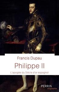 Francis Dupau - Philippe II - L'apogée du Siècle d'or espagnol.