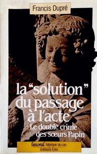 """Francis Dupre - La """"solution"""" du passage à l'acte - Le double crime des sœurs Papin."""
