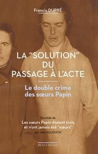 """Francis Dupré - La """"solution"""" du passage à l'acte - Le double crime des soeurs Papin."""
