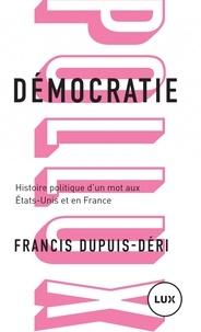 Téléchargement gratuit ebook ebay Démocratie  - Histoire politique d'un mot aux Etats-Unis et en France (Litterature Francaise) par Francis Dupuis-Déri FB2 RTF MOBI