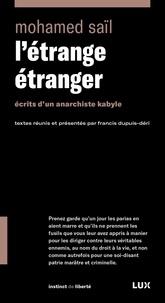 Francis Dupuis-Déri et Mohamed Saïl - L'étrange étranger - Ecrits d'un anarchiste kabyle.