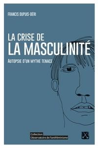 Francis Dupuis-Déri - La crise de la masculinité - Autopsie d'un mythe tenace.