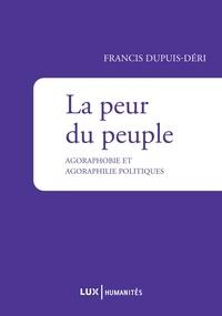 Francis Dupuis-Déri - La peur du peuple - Agoraphobie et agoraphilie politiques.