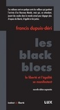 Francis Dupuis-Déri - Les black blocs - La liberté et l'égalité se manifestent.
