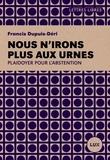 Francis Dupuis-Déri - Nous n'irons plus aux urnes.