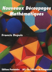 Francis Dupuis - Nouveaux découpages mathématiques.
