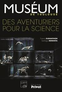 Francis Duranthon et Santiago Mendieta - Muséum de Toulouse - Des aventuriers pour la science.