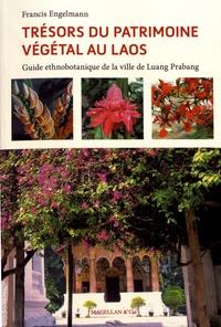 Francis Engelmann - Trésors du patrimoine végétal au Laos - Guide ethnobotanique de la ville de Luang Prabang.